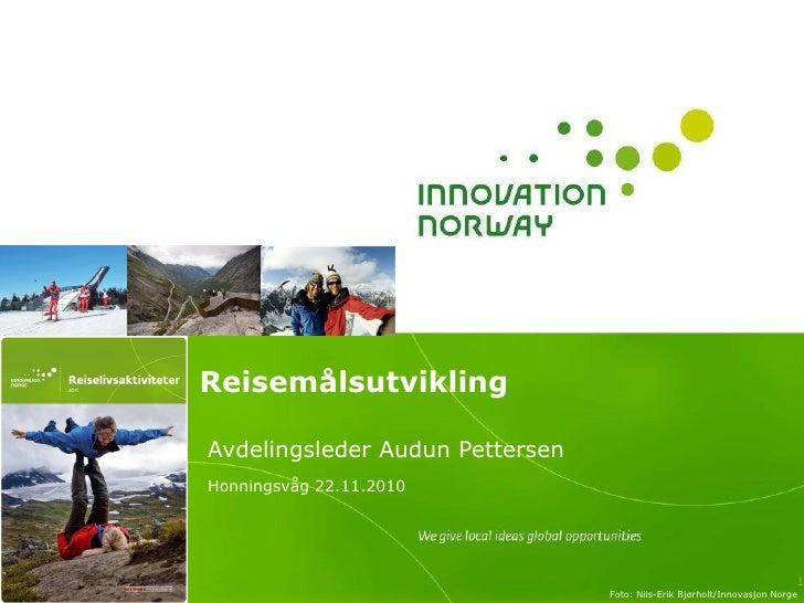 Reisemålsutvikling Avdelingsleder Audun Pettersen Honningsvåg 22.11.2010 Foto: Nils-Erik Bjørholt/Innovasjon Norge