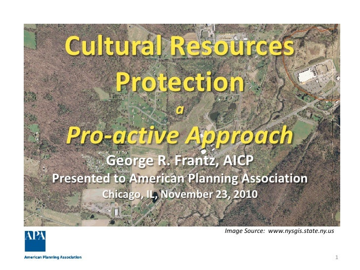 Cultural Resources      Protection                      a  Pro-active Approach        George R. Frantz, AICPPresented to A...