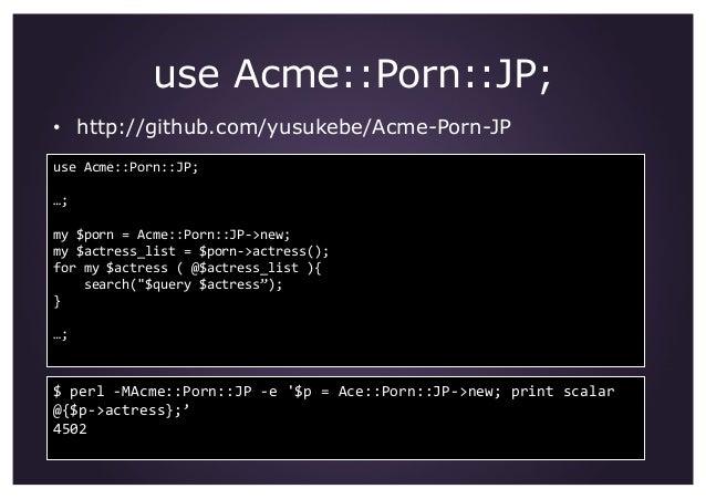 use Acme::Porn::JP; • http://github.com/yusukebe/Acme-Porn-JP useAcme::Porn::JP; …; my$porn=Acme::Porn::JP‐>new; m...