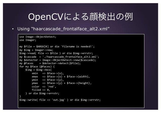 "OpenCVによる顔検出の例 • Using ""haarcascade_frontalface_alt2.xml"" useImage::ObjectDetect; useImager; my$file=$ARGV[0]ord..."