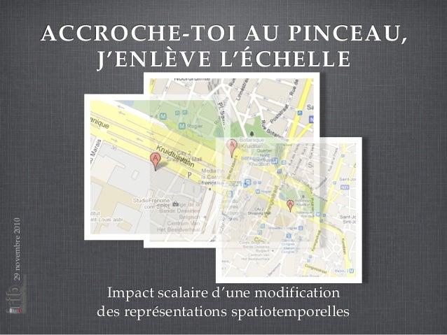 ACCROCHE-TOI AU PINCEAU, J'ENLÈVE L'ÉCHELLE Impact scalaire d'une modification des représentations spatiotemporelles 29nov...