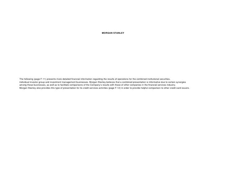 MORGAN STANLEY     The following (page F-11) presents more detailed financial information regarding the results of operati...