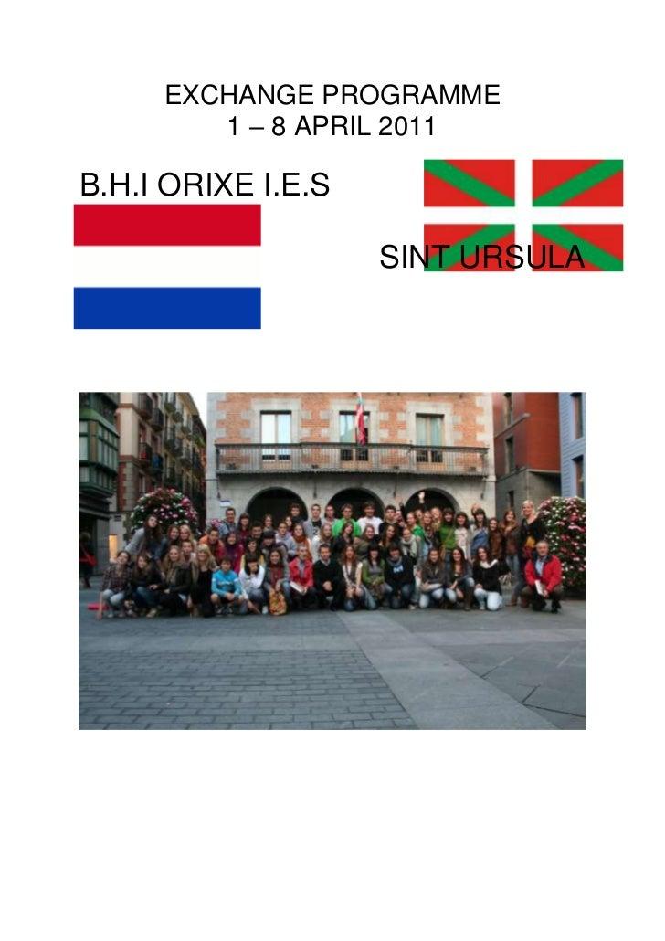 EXCHANGE PROGRAMME<br />1 – 8 APRIL 2011<br />B.H.I ORIXE I.E.S<br />SINT URSULA<br />Friday    April 1st <br />± 23:59 ar...