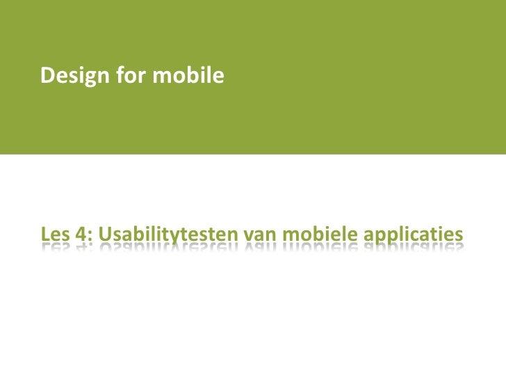 1011q1 design for mobile    les 4 - usabilitytesting for mobile