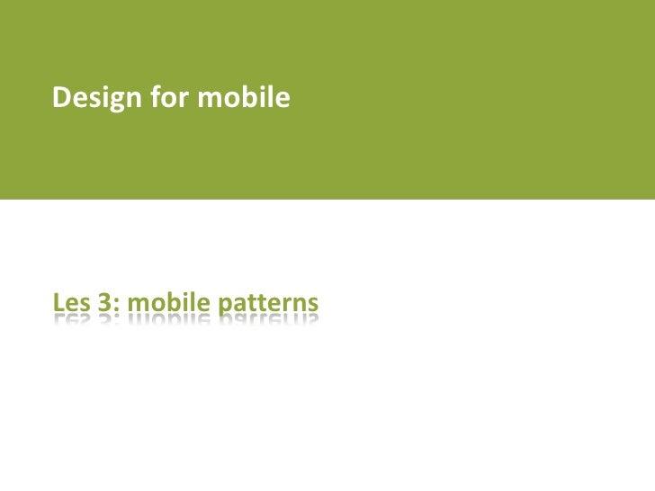 Design for mobile<br />Les 3: mobile patterns<br />