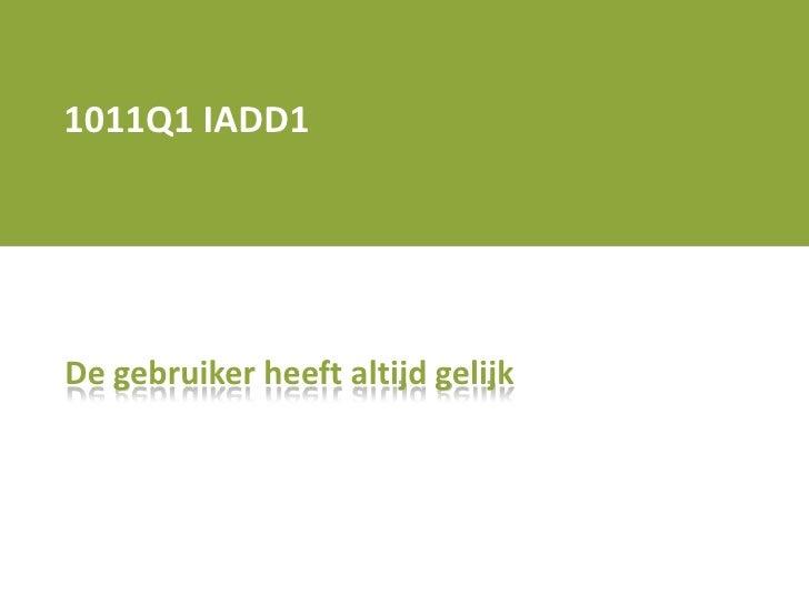 1011Q1 IADD1<br />De gebruiker heeft altijd gelijk<br />