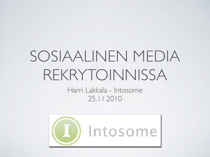 SOSIAALINEN MEDIA REKRYTOINNISSA    Harri Lakkala - Intosome           25.11.2010