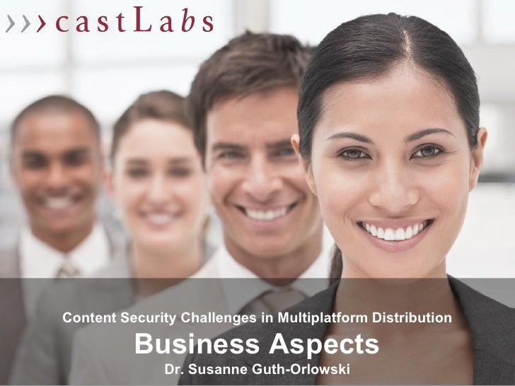 Content Security Challenges in Multiplatform Distribution          Business Aspects              Dr. Susanne Guth-Orlowski