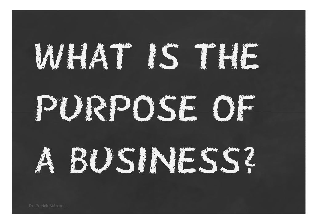 What is the   purpose of   a business?Dr. Patrick Stähler   1