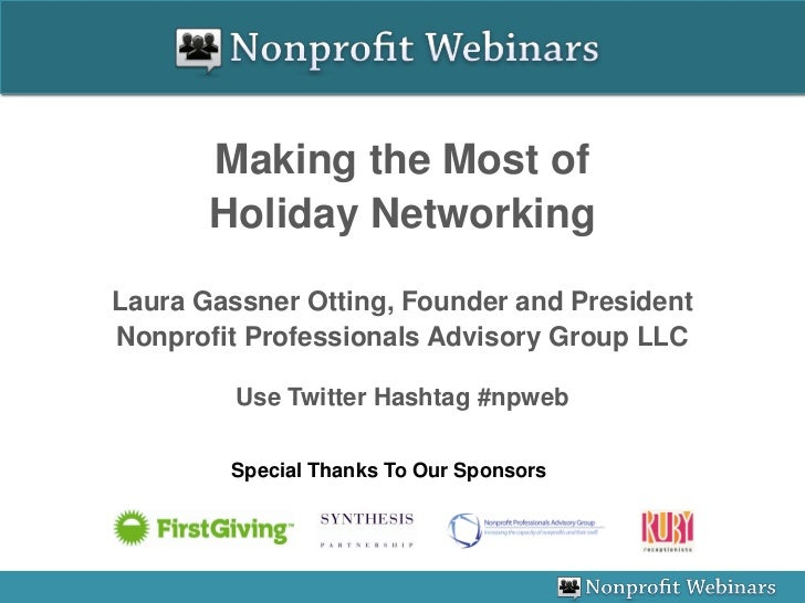 Making the Most of       Holiday NetworkingLaura Gassner Otting, Founder and PresidentNonprofit Professionals Advisory Gro...