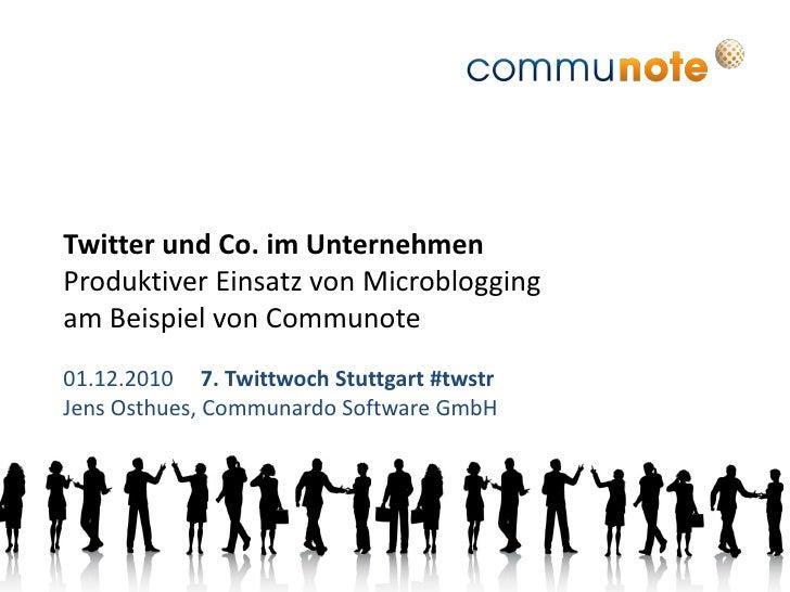 Twitter und Co. im UnternehmenProduktiver Einsatz von Microbloggingam Beispiel von Communote01.12.2010 7. Twittwoch Stuttg...