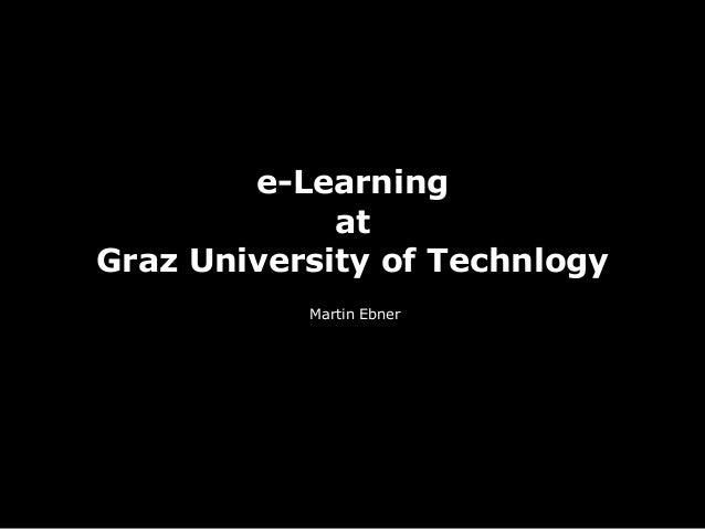 e-Learning at Graz University of Technlogy Martin Ebner