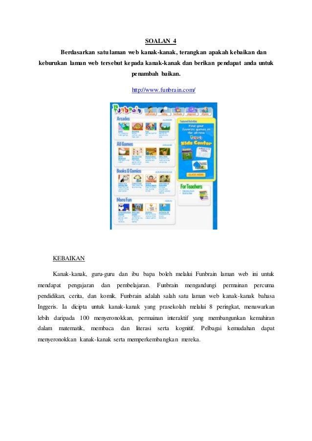 SOALAN 4 Berdasarkan satu laman web kanak-kanak, terangkan apakah kebaikan dan keburukan laman web tersebut kepada kanak-k...