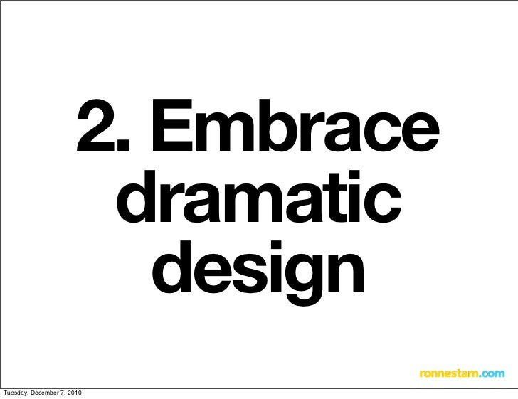 2. Embrace dramatic designTuesday, December