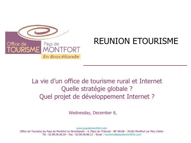 REUNION ETOURISME La vie d'un office de tourisme rural et Internet Quelle stratégie globale ? Quel projet de développement...