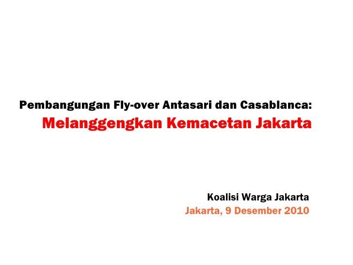 Pembangungan Fly-over Antasari dan Casablanca:   Melanggengkan Kemacetan Jakarta                              Koalisi Warg...