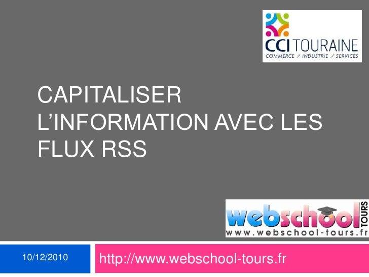 Capitaliser L'information avec les flux RSS<br />10/12/2010<br />http://www.webschool-tours.fr<br />