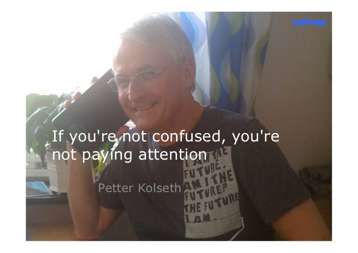nsiemeIf youre not confused, yourenot paying attention      Petter Kolseth
