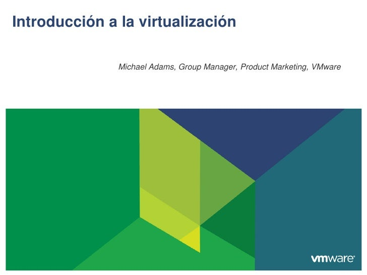 Introducción a la virtualización               Michael Adams, Group Manager, Product Marketing, VMware