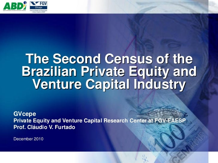 The Second Census of the   Brazilian Private Equity and    Venture Capital IndustryGVcepePrivate Equity and Venture Capita...