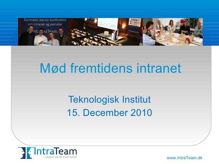 Mød fremtidens intranet Teknologisk Institut 15. December 2010