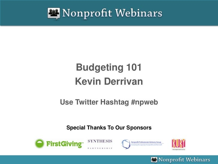 Budgeting 101   Kevin DerrivanUse Twitter Hashtag #npweb Special Thanks To Our Sponsors