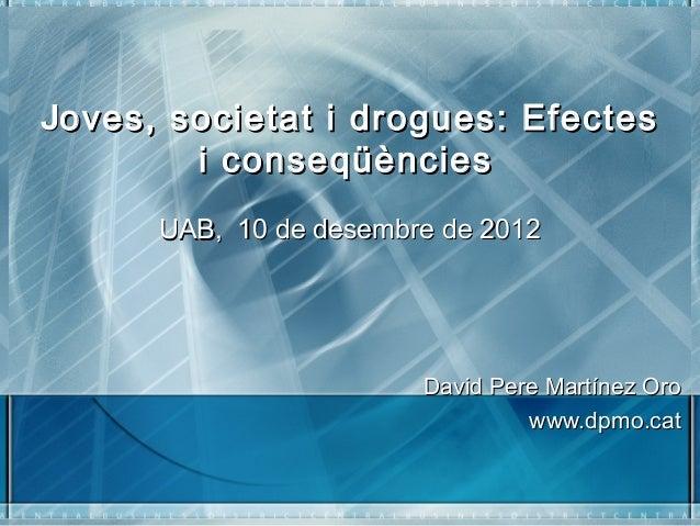 JJoves, societat i drogues: Efectesoves, societat i drogues: Efectes i conseqüènciesi conseqüències  UABUAB, 10 de des...