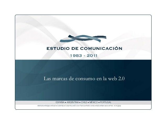 Las marcas de consumo en la web 2.0 ESPAÑA • ARGENTINA • CHILE • MÉXICO • PORTUGAL Alemania • Bélgica • Brasil • Colombia ...