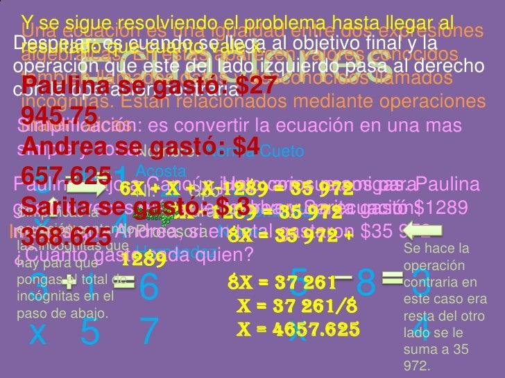 Y se sigue resolviendo el problema hasta llegar al resultado que cuanto vale x.<br />Una ecuación es una igualdad entre do...