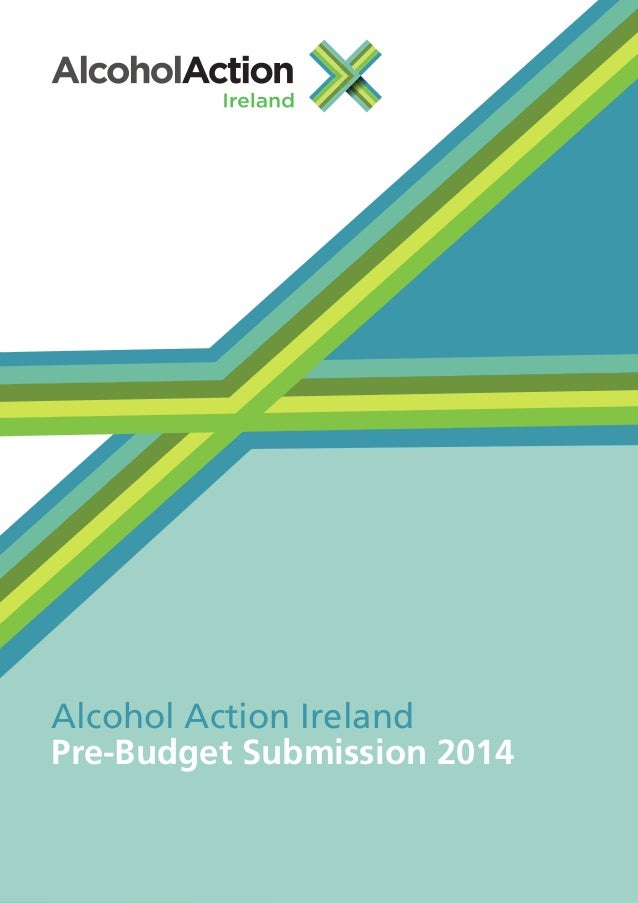 Alcohol Action Ireland Pre-Budget Submission 2014  1  Alcohol Action Ireland Pre-Budget Submission 2014