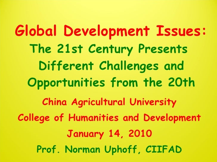 1012 Global Development Issues: The 21st Century Presents Different Challenges and Opportunities from the 20th  Century