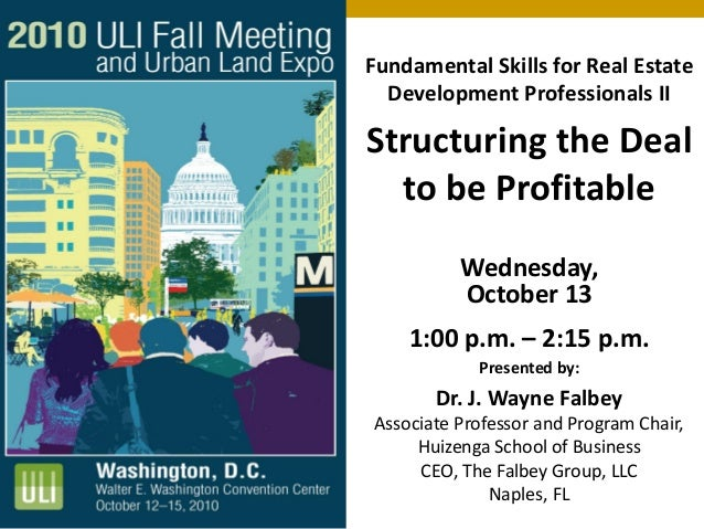 Fundamental Skills for Real Estate Development Professionals II Structuring the Deal to be Profitable Wednesday, October 1...
