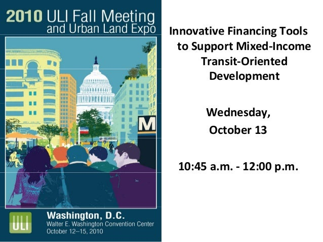 Innovative Financing ToolsInnovative Financing Tools  to Support Mixed‐Income  Transit‐Oriented  Development Wednesday,  O...