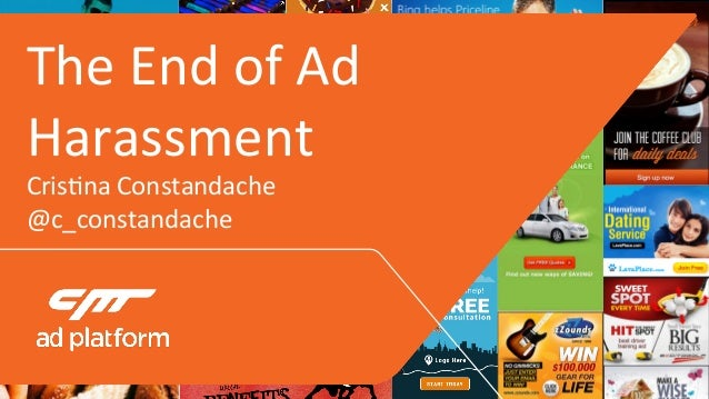 The	End	of	Ad	 Harassment	 Cris3na	Constandache	 @c_constandache