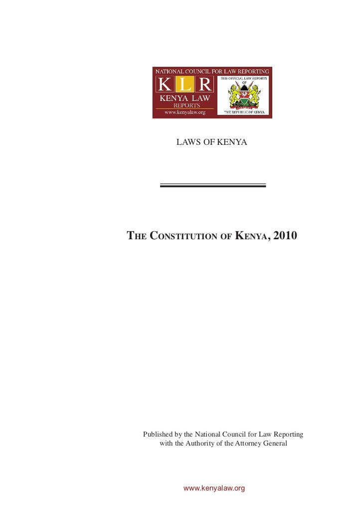 LAWS OF KENYAThe ConsTiTuTion of Kenya, 2010   Published by the National Council for Law Reporting        with the Authori...