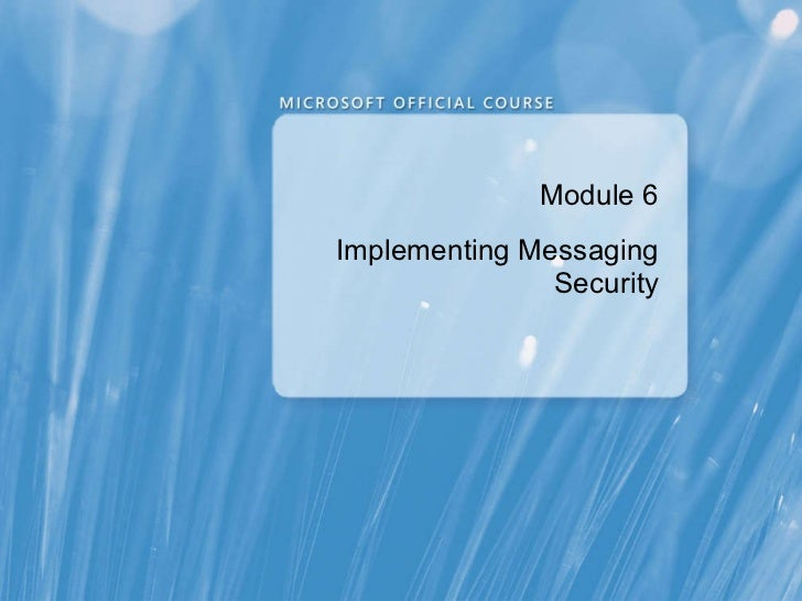 Module 6 Implementing Messaging Security