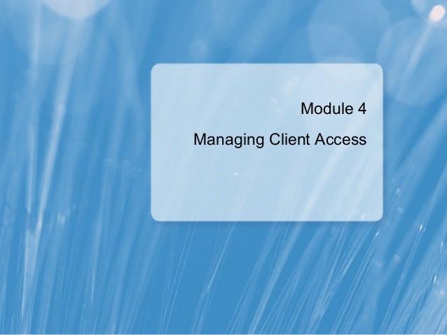 Module 4Managing Client Access