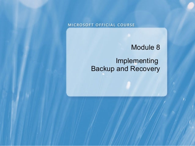 Module 8       ImplementingBackup and Recovery