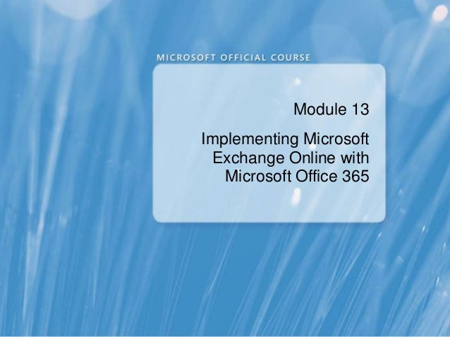 Module 13Implementing Microsoft Exchange Online with   Microsoft Office 365