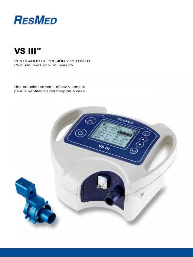 VS III™  ventilador de presión y volumen  Para uso invasivo y no invasivo  Una solución versátil, eficaz y sencilla  para ...