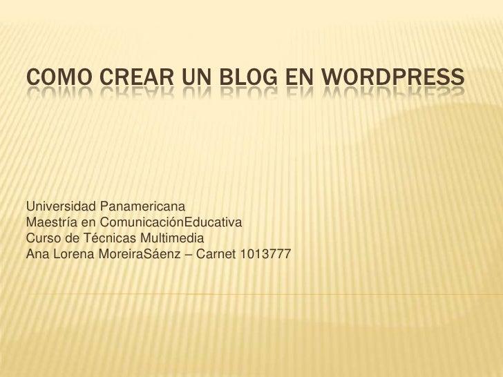 Como crear un blog en wordpress<br />Universidad Panamericana<br />Maestría en ComunicaciónEducativa<br />Curso de Técnica...