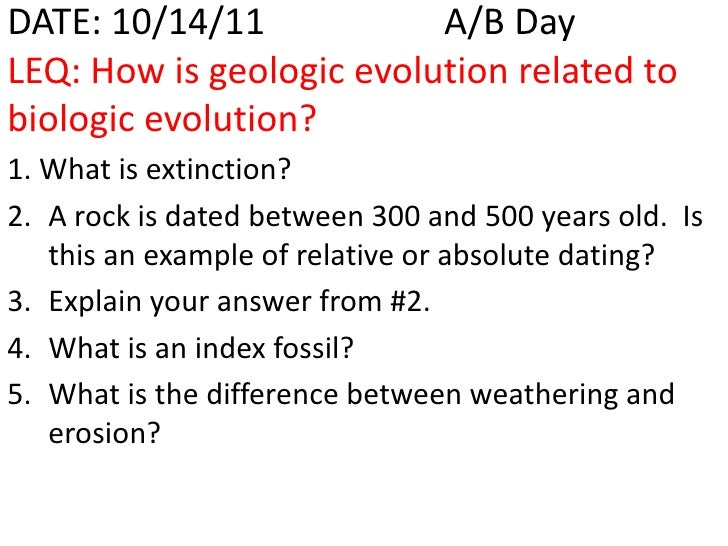 DATE: 10/14/11            A/B DayLEQ: How is geologic evolution related tobiologic evolution?1. What is extinction?2. A ro...