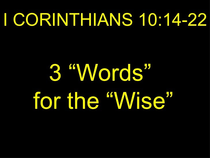 "I CORINTHIANS 10:14-22 3 ""Words""  for the ""Wise"""