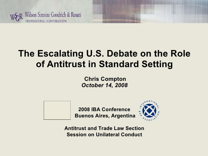 The Escalating U.S. Debate on the Role of Antitrust in Standard Setting  Chris Compton October 14, 2008 2008 IBA Conferenc...