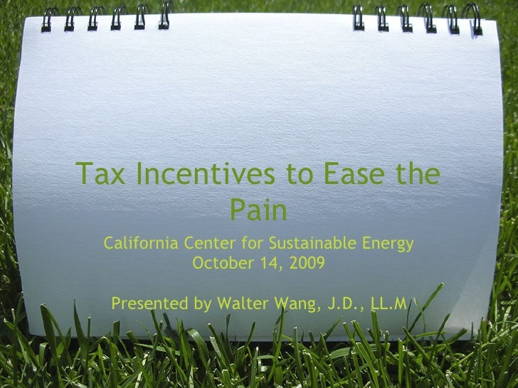 Tax Incentives to Ease the            Pain  California Center for Sustainable Energy              October 14, 2009        ...