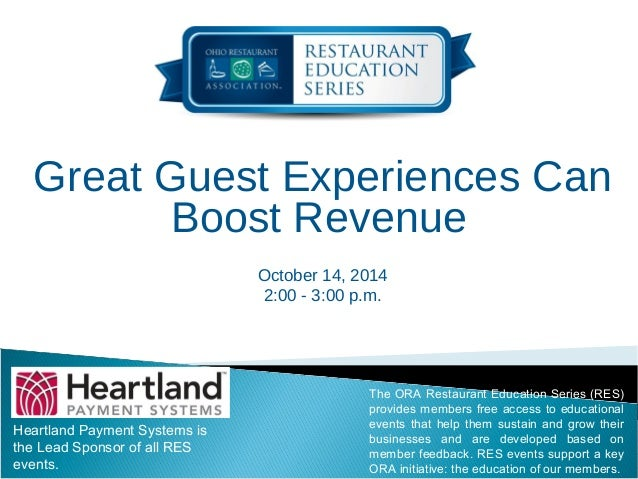 Great Guest Experiences Can  Boost Revenue  October 14, 2014  2:00 - 3:00 p.m.  Heartland Payment Systems is  the Lead Spo...