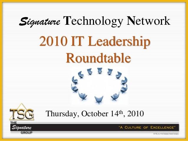 www.tsginc.biz © 2009 Proprietary & Confidential Signature Technology Network 2010 IT Leadership Roundtable Thursday, Octo...