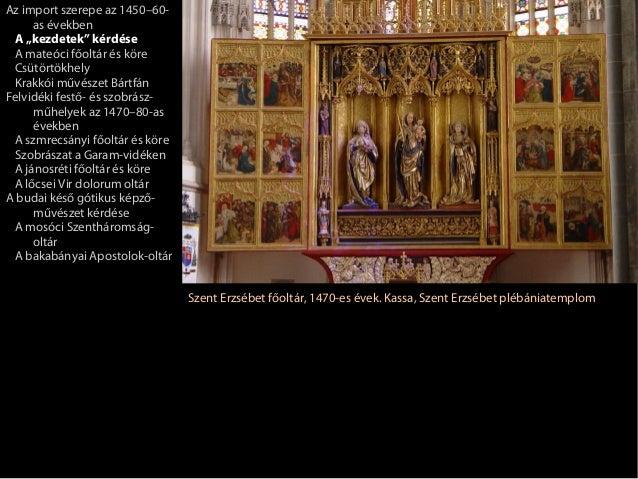 """Az import szerepe az 1450–60-     as években A """"kezdetek"""" kérdése A mateóci főoltár és köre Csütörtökhely Krakkói művészet..."""