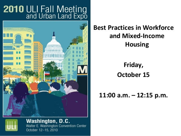 Best Practices in Workforce and Mixed-Income Housing Friday, October 15 11:00 a.m. – 12:15 p.m.
