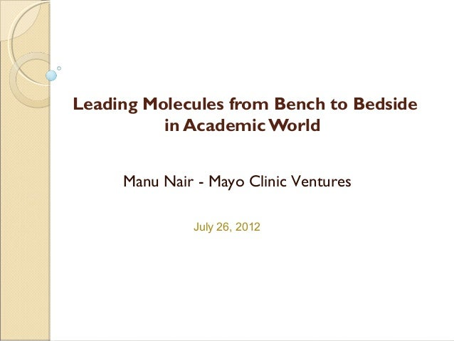 Leading Molecules from Bench to Bedside in Academic World Manu Nair - Mayo Clinic Ventures July 26, 2012